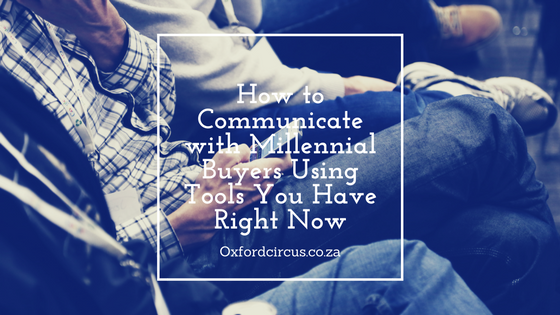 how-to-communicate-with-millennial-buyers-using-tools-you-have-right-now